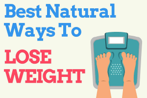 You Should Know The Best Natural Ways To Lose Weight