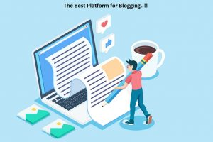 Do You Know The Best Platform for Blogging Must Read