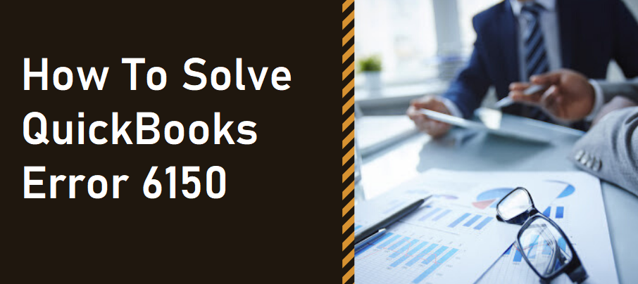 How To Solve QuickBooks Error 6150