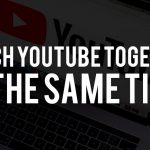 How To Watch YouTube Together With Watch2Gether and Synchsplay