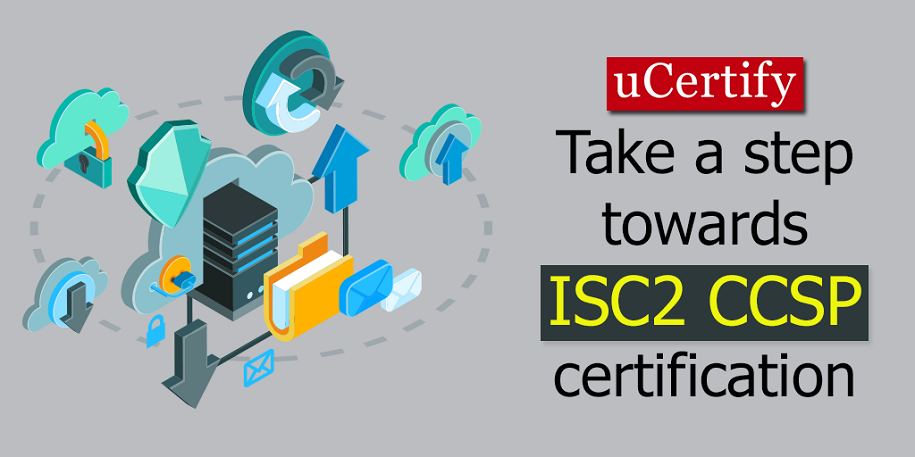 Take A Step Forward In Cloud Security Field With ISC2 CCSP Certification