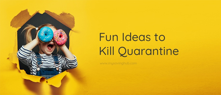 3 Fun Ideas to Kill Quarantine With Productive Outcome