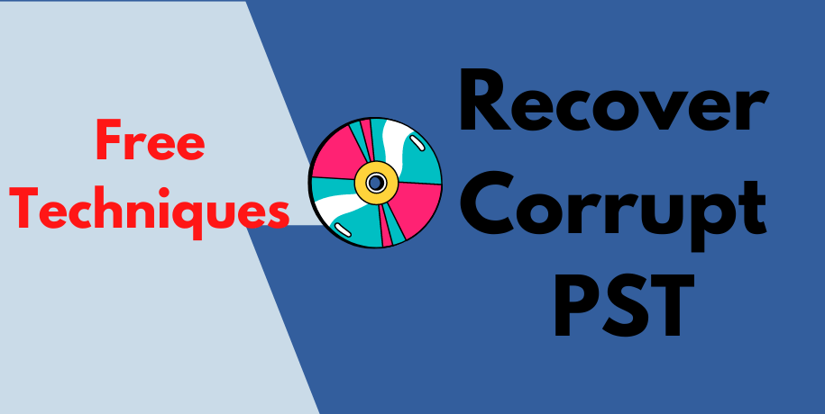 Free Techniques To Recover Corrupt PST Files