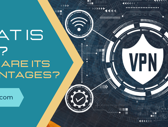 What is VPN What are its Advantages