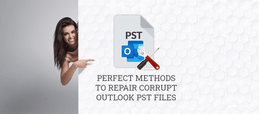 Perfect Methods to Repair Corrupt Outlook PST Files